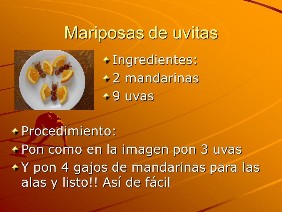 Mariposas de uvitas Ingredientes: 2 mandarinas 9 uvas Procedimiento: