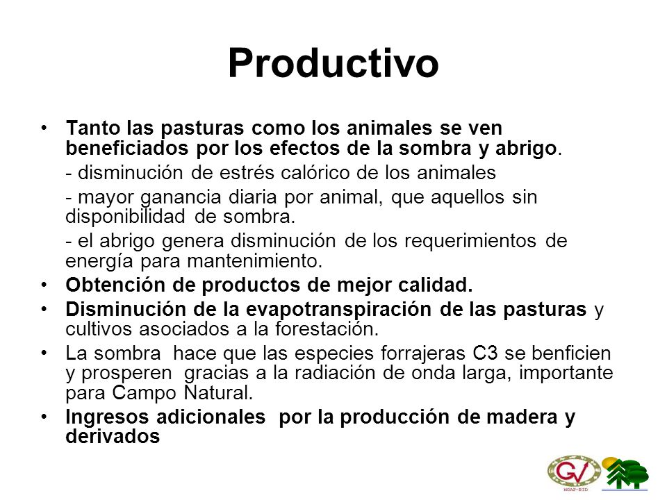 Productivo Tanto las pasturas como los animales se ven beneficiados por los efectos de la sombra y abrigo.
