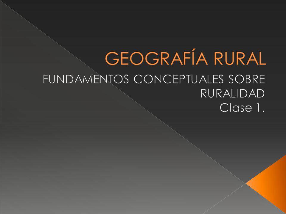 FUNDAMENTOS CONCEPTUALES SOBRE RURALIDAD Clase 1.