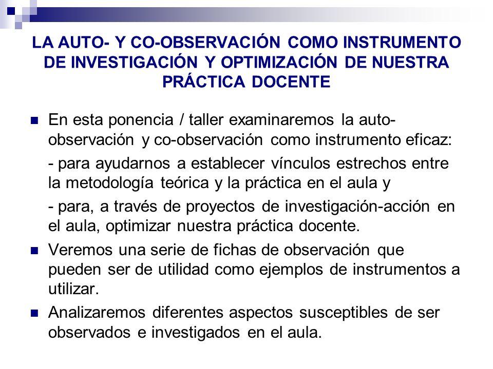 LA AUTO- Y CO-OBSERVACIÓN COMO INSTRUMENTO DE INVESTIGACIÓN Y OPTIMIZACIÓN DE NUESTRA PRÁCTICA DOCENTE