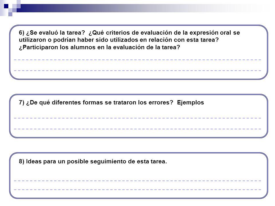 6) ¿Se evaluó la tarea ¿Qué criterios de evaluación de la expresión oral se utilizaron o podrían haber sido utilizados en relación con esta tarea ¿Participaron los alumnos en la evaluación de la tarea