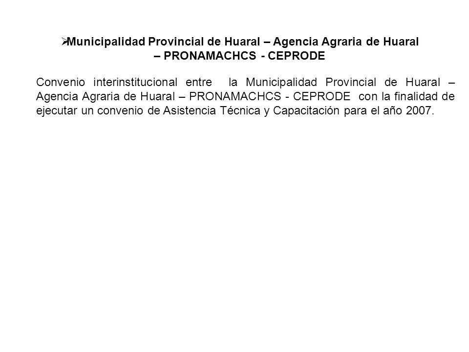 Municipalidad Provincial de Huaral – Agencia Agraria de Huaral – PRONAMACHCS - CEPRODE