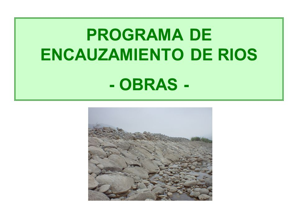 PROGRAMA DE ENCAUZAMIENTO DE RIOS - OBRAS -