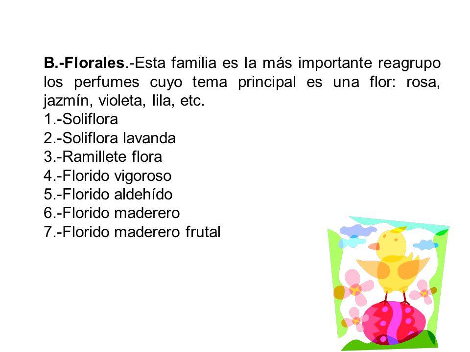 B.-Florales.-Esta familia es la más importante reagrupo los perfumes cuyo tema principal es una flor: rosa, jazmín, violeta, lila, etc.