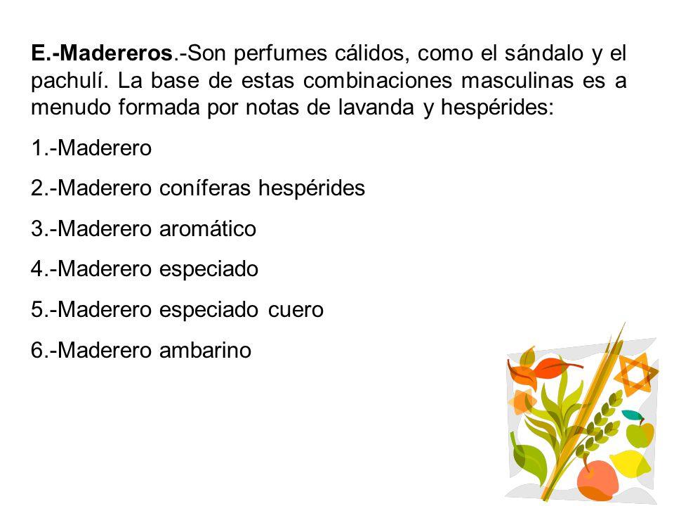 E. -Madereros. -Son perfumes cálidos, como el sándalo y el pachulí