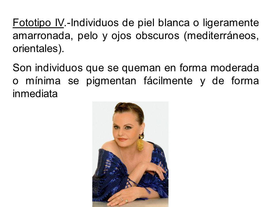 Fototipo IV.-Individuos de piel blanca o ligeramente amarronada, pelo y ojos obscuros (mediterráneos, orientales).
