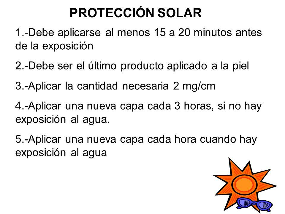 PROTECCIÓN SOLAR 1.-Debe aplicarse al menos 15 a 20 minutos antes de la exposición. 2.-Debe ser el último producto aplicado a la piel.