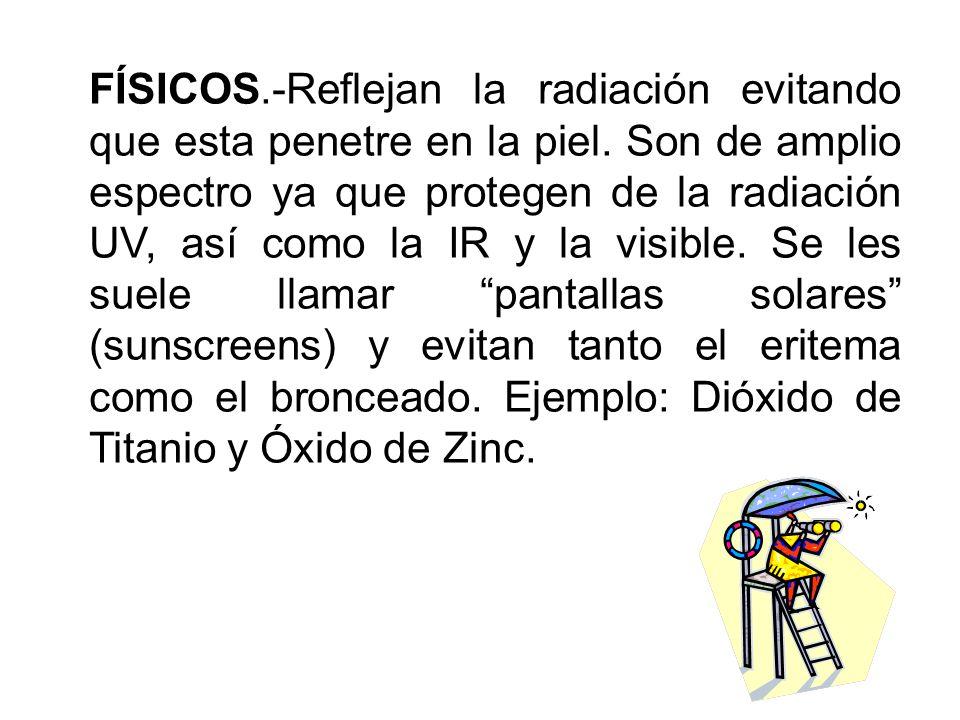 FÍSICOS. -Reflejan la radiación evitando que esta penetre en la piel