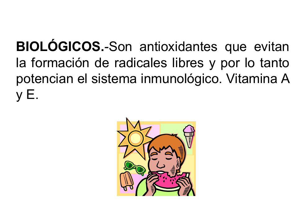 BIOLÓGICOS.-Son antioxidantes que evitan la formación de radicales libres y por lo tanto potencian el sistema inmunológico.