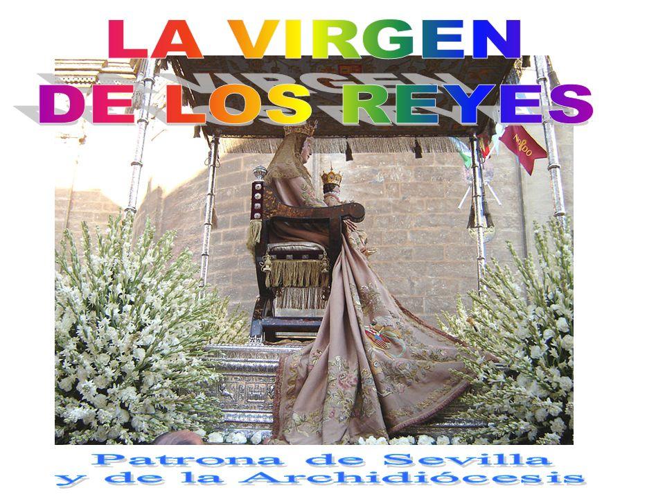 LA VIRGEN DE LOS REYES Patrona de Sevilla y de la Archidiócesis