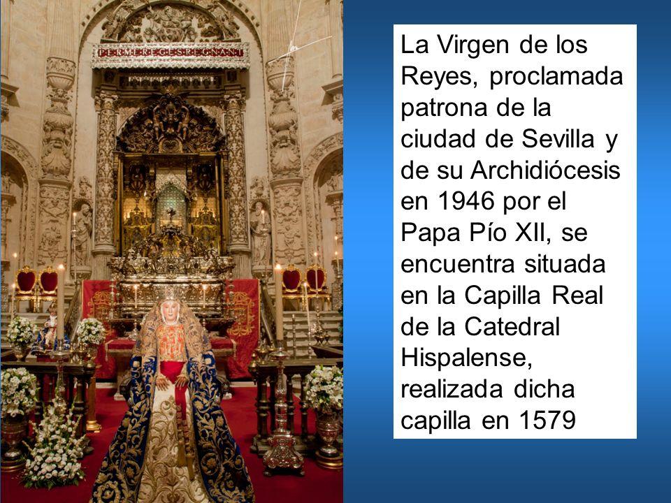 La Virgen de los Reyes, proclamada patrona de la ciudad de Sevilla y de su Archidiócesis en 1946 por el Papa Pío XII, se encuentra situada en la Capilla Real de la Catedral Hispalense, realizada dicha capilla en 1579