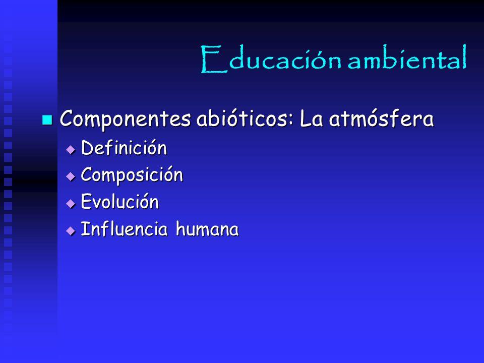 Educación ambiental Componentes abióticos: La atmósfera Definición