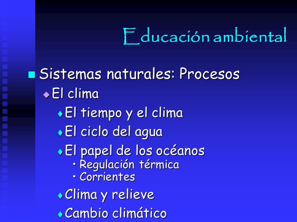 Educación ambiental Sistemas naturales: Procesos El clima