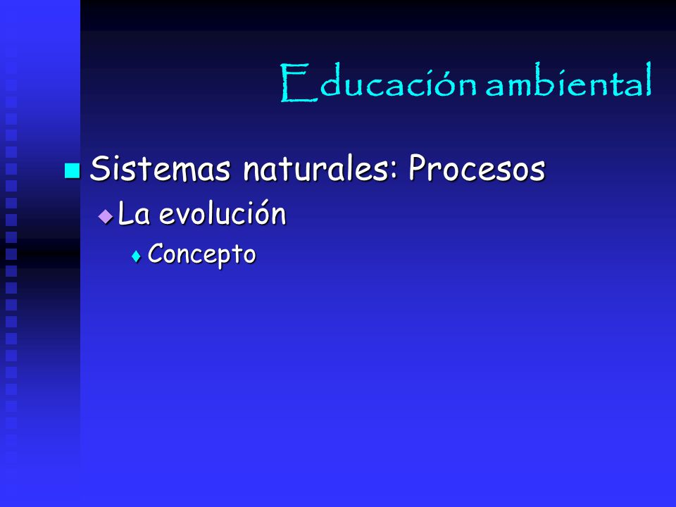 Educación ambiental Sistemas naturales: Procesos La evolución Concepto
