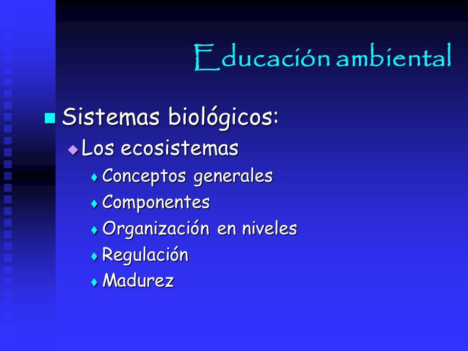 Educación ambiental Sistemas biológicos: Los ecosistemas