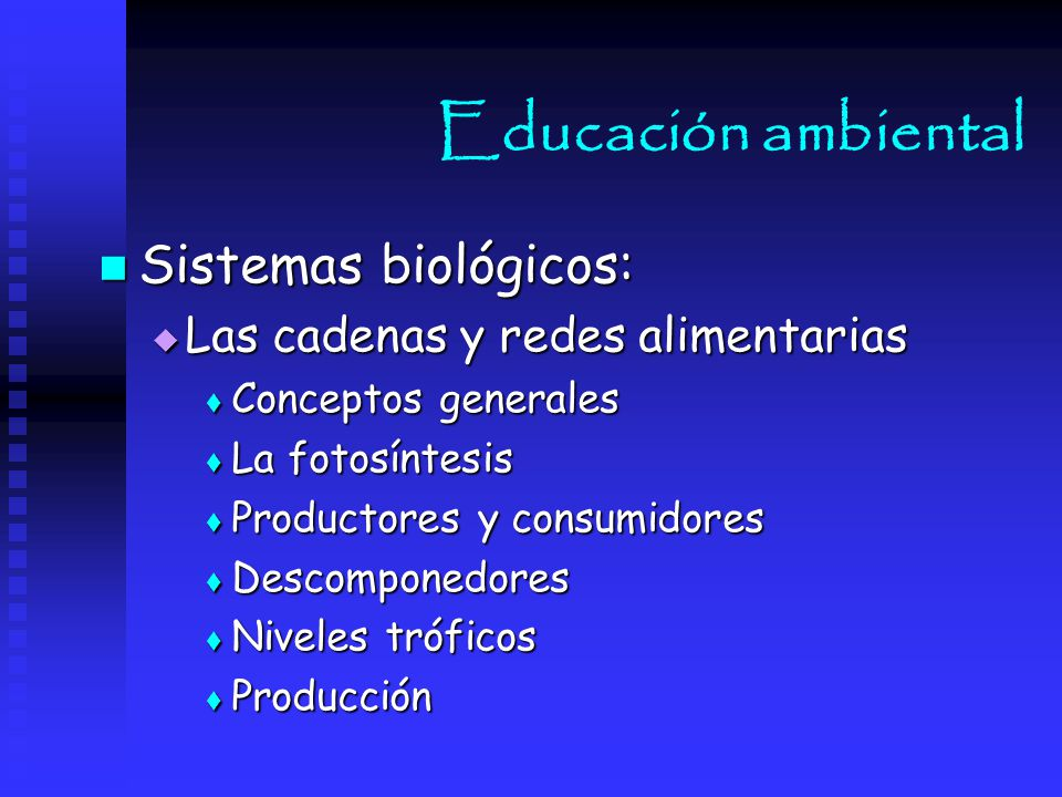 Educación ambiental Sistemas biológicos: