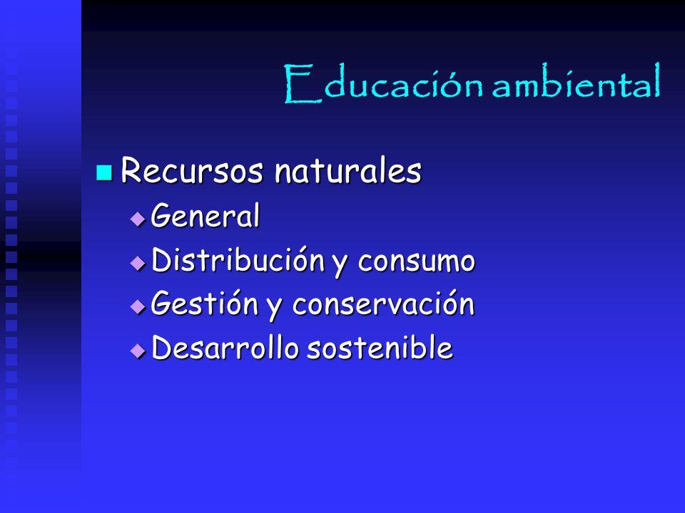 Educación ambiental Recursos naturales General Distribución y consumo