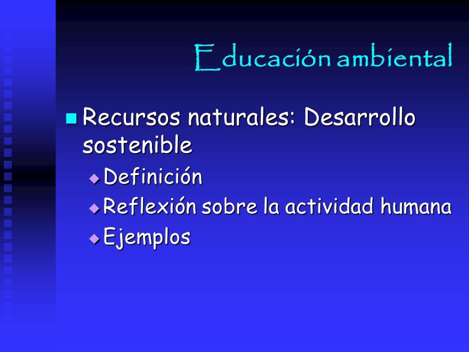 Educación ambiental Recursos naturales: Desarrollo sostenible
