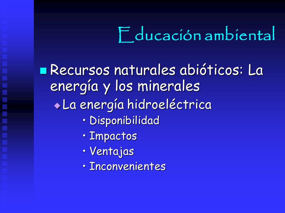 Educación ambiental Recursos naturales abióticos: La energía y los minerales. La energía hidroeléctrica.