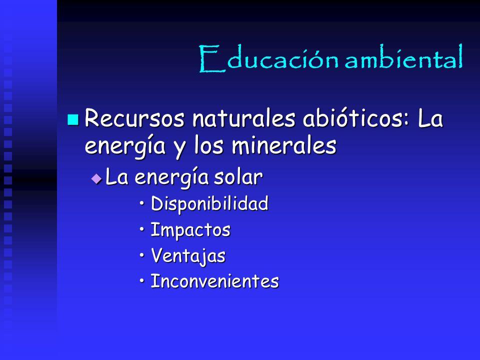 Educación ambiental Recursos naturales abióticos: La energía y los minerales. La energía solar. Disponibilidad.