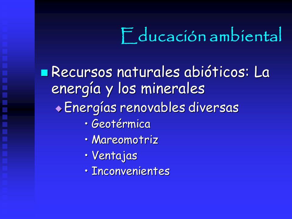 Educación ambiental Recursos naturales abióticos: La energía y los minerales. Energías renovables diversas.
