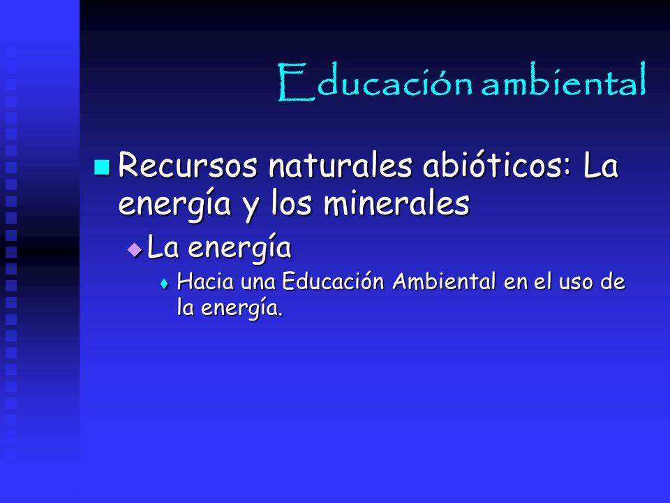 Educación ambiental Recursos naturales abióticos: La energía y los minerales.