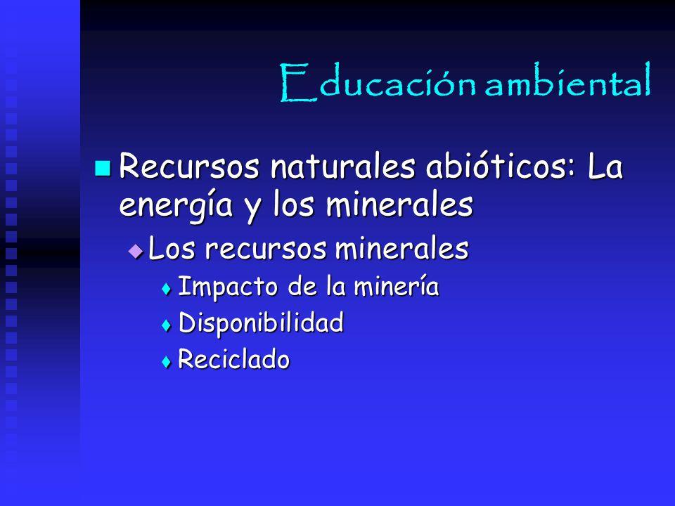 Educación ambiental Recursos naturales abióticos: La energía y los minerales. Los recursos minerales.