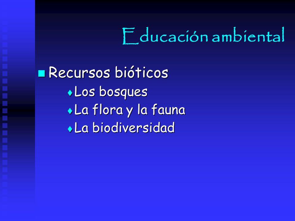 Educación ambiental Recursos bióticos Los bosques La flora y la fauna