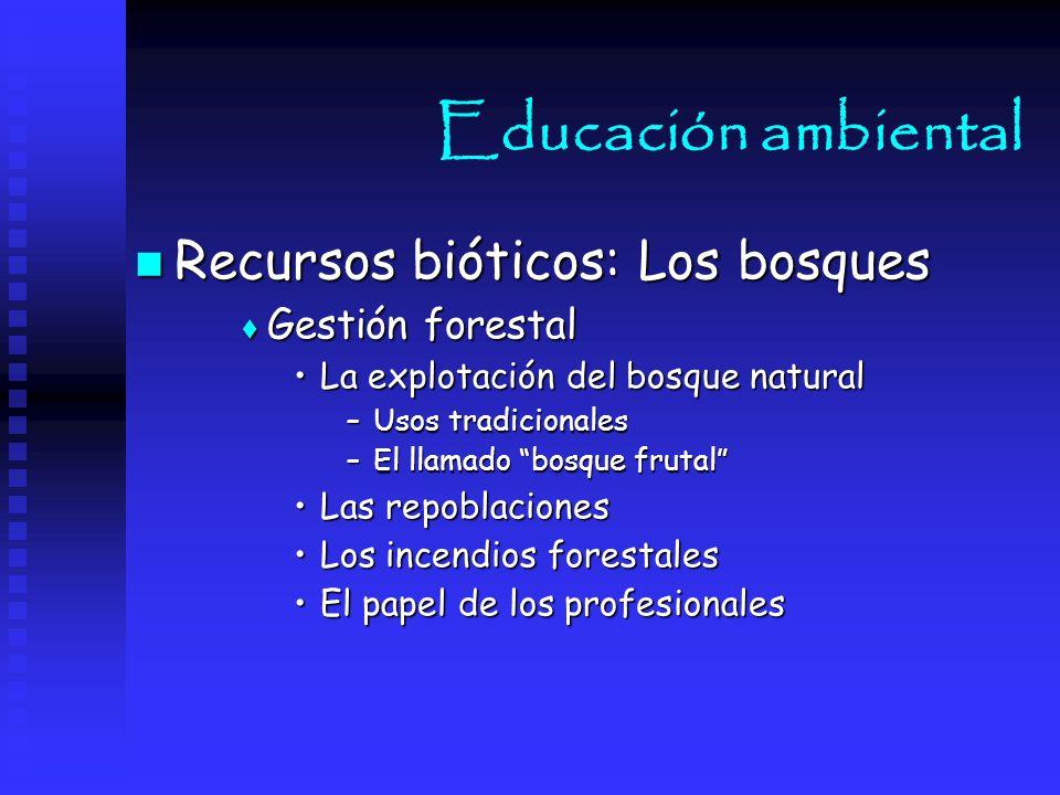 Educación ambiental Recursos bióticos: Los bosques Gestión forestal