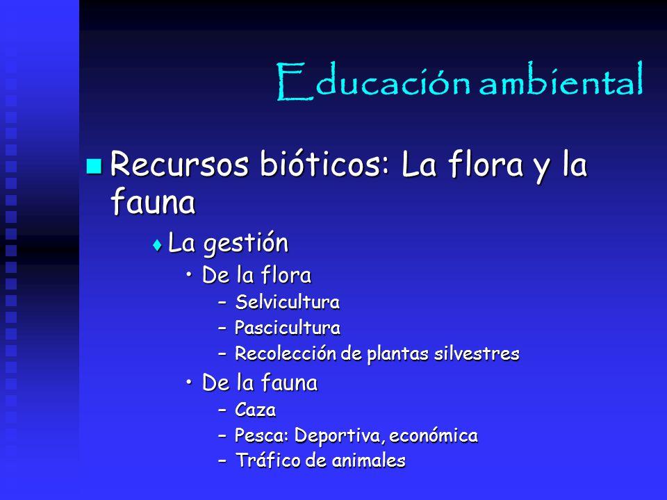Educación ambiental Recursos bióticos: La flora y la fauna La gestión