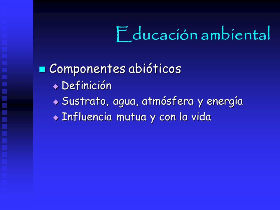Educación ambiental Componentes abióticos Definición