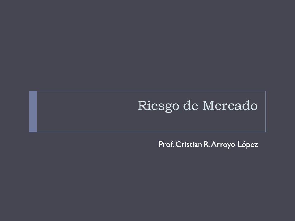 Riesgo de Mercado Prof. Cristian R. Arroyo López
