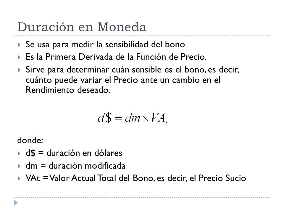 Duración en Moneda Se usa para medir la sensibilidad del bono