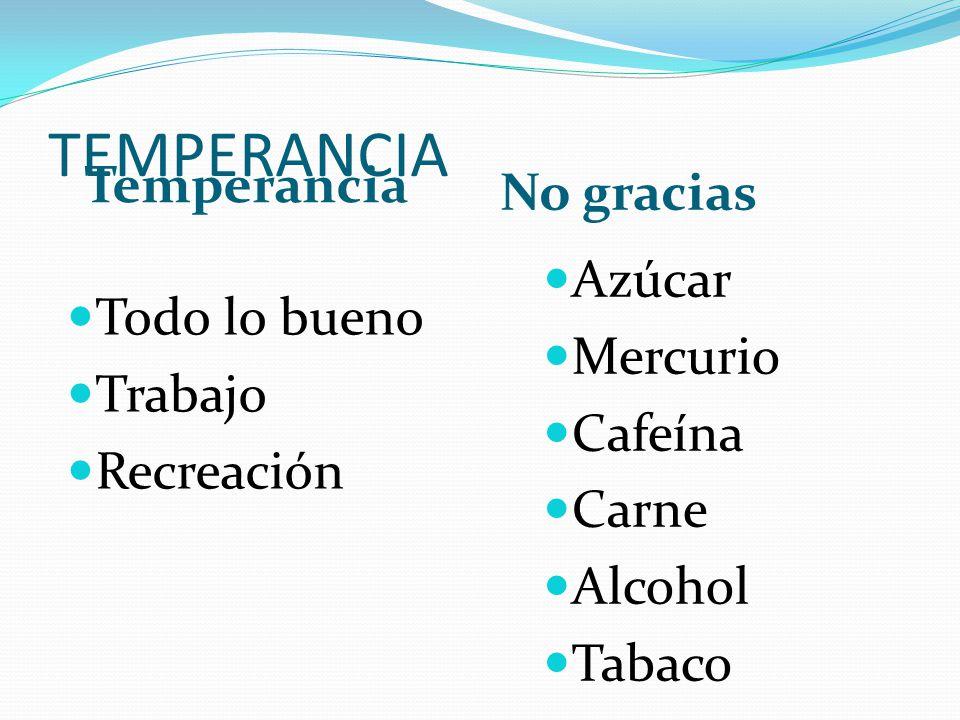 TEMPERANCIA Temperancia No gracias Azúcar Mercurio Todo lo bueno