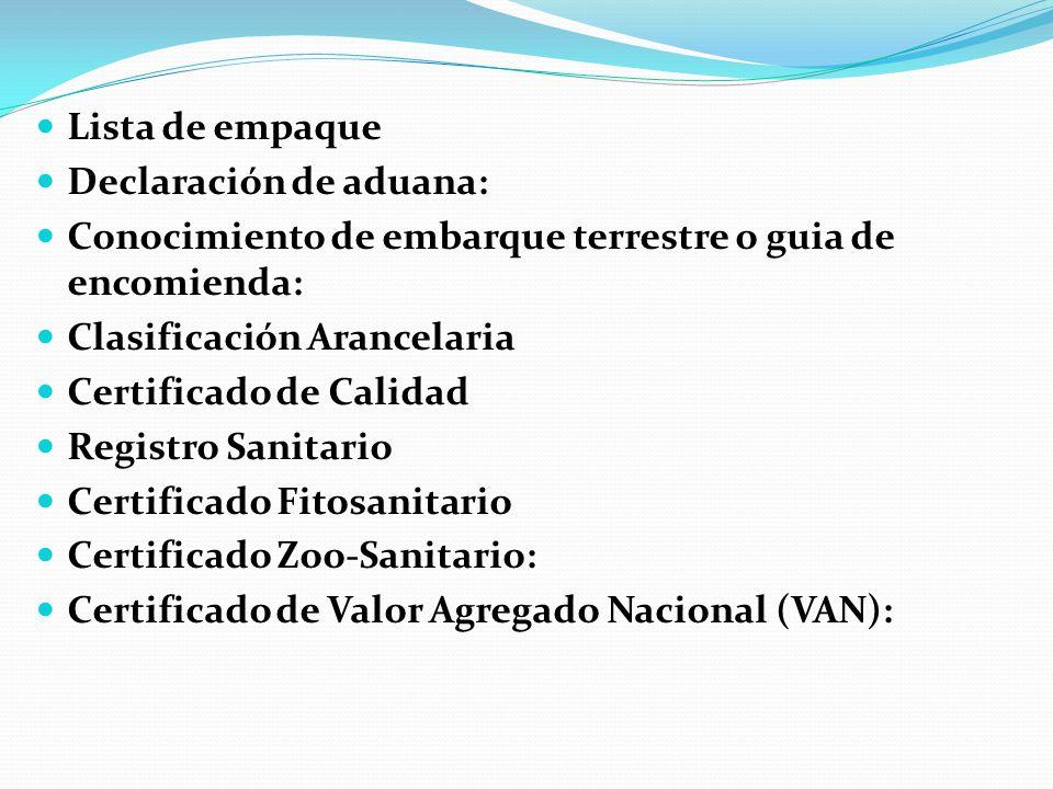 Lista de empaque Declaración de aduana: Conocimiento de embarque terrestre o guia de encomienda: Clasificación Arancelaria.