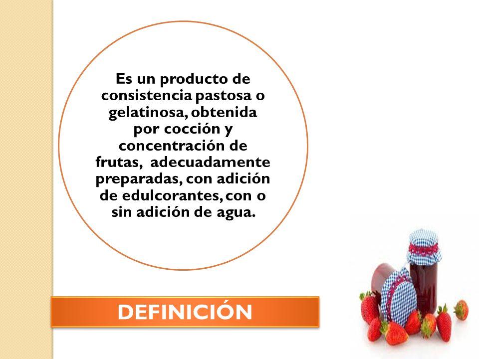 Es un producto de consistencia pastosa o gelatinosa, obtenida por cocción y concentración de frutas, adecuadamente preparadas, con adición de edulcorantes, con o sin adición de agua.