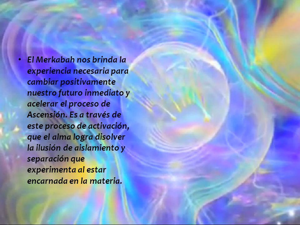 El Merkabah nos brinda la experiencia necesaria para cambiar positivamente nuestro futuro inmediato y acelerar el proceso de Ascensión.