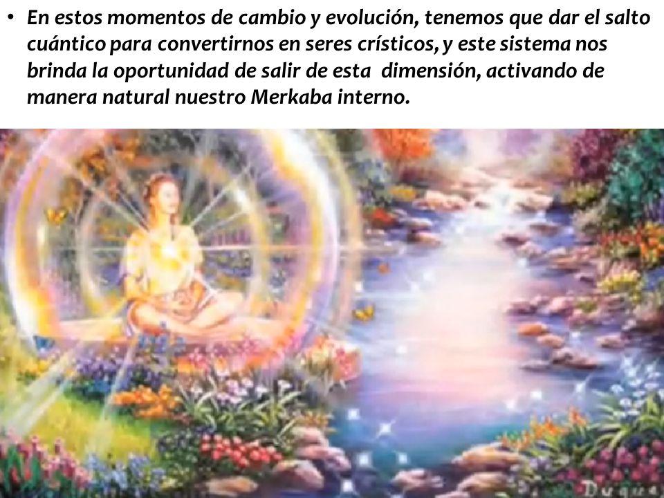 En estos momentos de cambio y evolución, tenemos que dar el salto cuántico para convertirnos en seres crísticos, y este sistema nos brinda la oportunidad de salir de esta dimensión, activando de manera natural nuestro Merkaba interno.