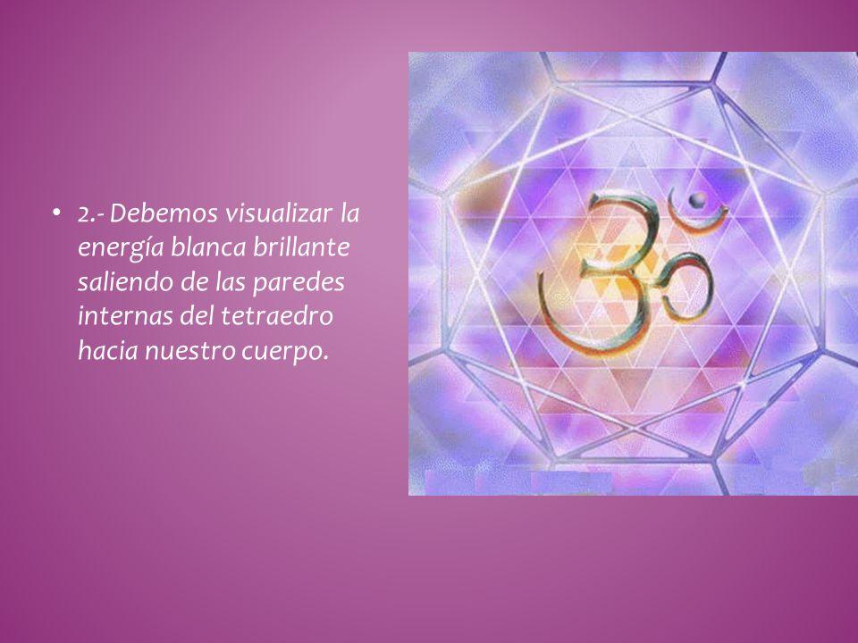2.- Debemos visualizar la energía blanca brillante saliendo de las paredes internas del tetraedro hacia nuestro cuerpo.