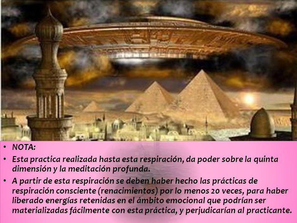 NOTA: Esta practica realizada hasta esta respiración, da poder sobre la quinta dimensión y la meditación profunda.