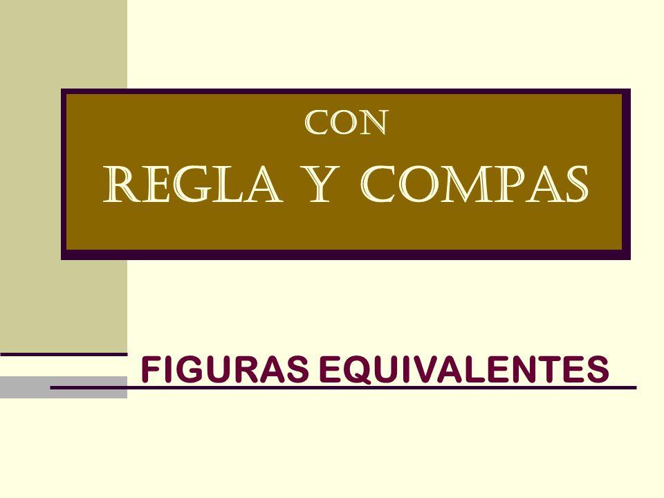 CON REGLA Y COMPAS FIGURAS EQUIVALENTES