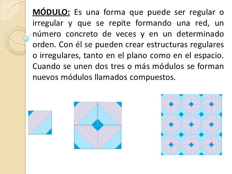 MÓDULO: Es una forma que puede ser regular o irregular y que se repite formando una red, un número concreto de veces y en un determinado orden.