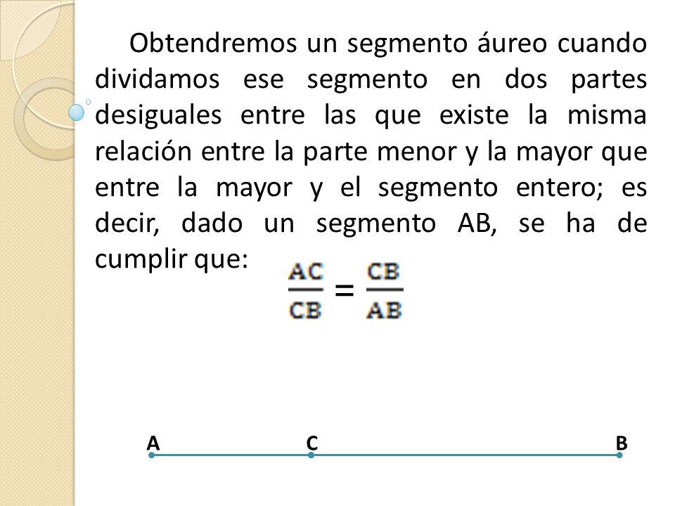 Obtendremos un segmento áureo cuando dividamos ese segmento en dos partes desiguales entre las que existe la misma relación entre la parte menor y la mayor que entre la mayor y el segmento entero; es decir, dado un segmento AB, se ha de cumplir que: