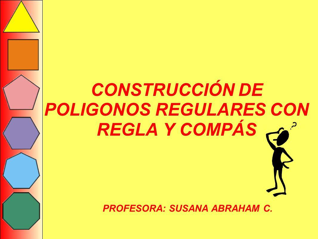 CONSTRUCCIÓN DE POLIGONOS REGULARES CON REGLA Y COMPÁS