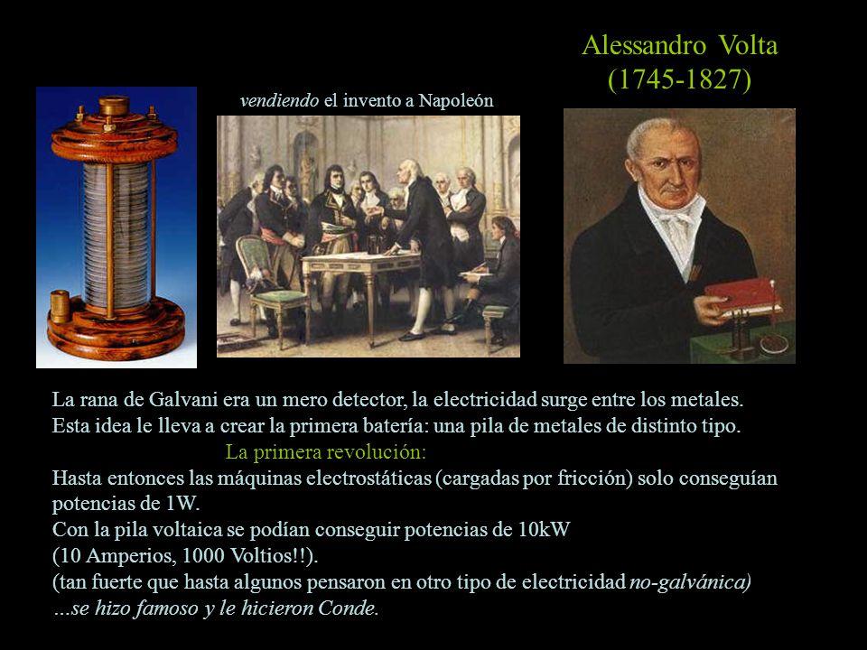 Alessandro Volta (1745-1827) vendiendo el invento a Napoleón. La rana de Galvani era un mero detector, la electricidad surge entre los metales.