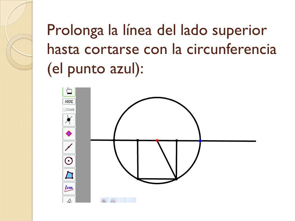 Prolonga la línea del lado superior hasta cortarse con la circunferencia (el punto azul):