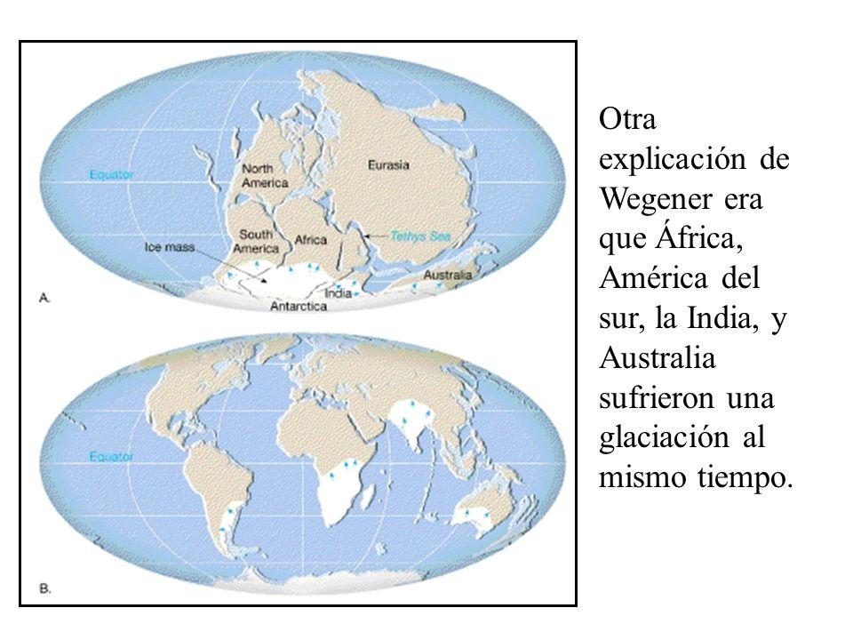 Otra explicación de Wegener era que África, América del sur, la India, y Australia sufrieron una glaciación al mismo tiempo.