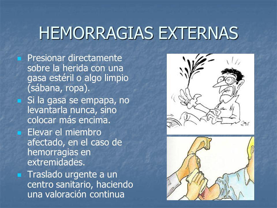 HEMORRAGIAS EXTERNAS Presionar directamente sobre la herida con una gasa estéril o algo limpio (sábana, ropa).