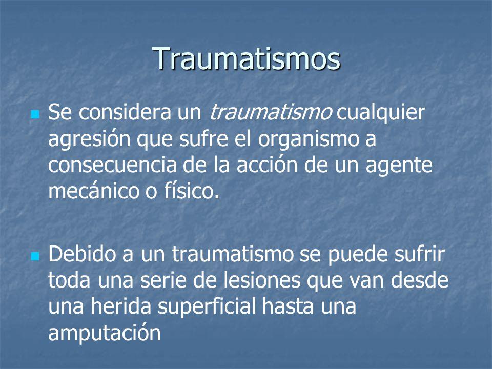 Traumatismos Se considera un traumatismo cualquier agresión que sufre el organismo a consecuencia de la acción de un agente mecánico o físico.