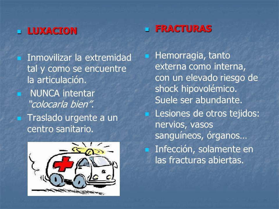 FRACTURAS Hemorragia, tanto externa como interna, con un elevado riesgo de shock hipovolémico. Suele ser abundante.